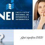 ¿Qué es el INEI? Conoce todo aquí