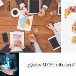 Conoce qué es MYPE tributario