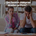 ¿Qué bancos compran deudas en Perú?