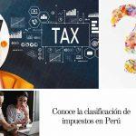 Conoce la clasificación de impuestos en Perú
