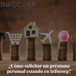 ¿Cómo solicitar un préstamo personal estando en Infocorp?
